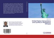Bookcover of United States Interventions and Conflict in Multiethnic Ethiopia