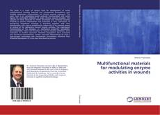 Multifunctional materials for modulating enzyme activities in wounds kitap kapağı