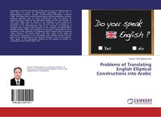 Bookcover of Problems of Translating English Elliptical Constructions into Arabic