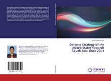 Bookcover of Defense Strategy of the United States towards South Asia since 2001