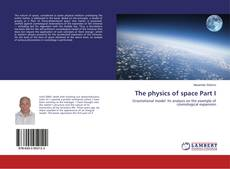 Bookcover of The physics of space Part I