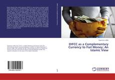 Bookcover of DIFCC as a Complementary Currency to Fiat Money; An Islamic View