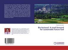Buchcover von Bio-butanol: A road forward for sustainable future fuel