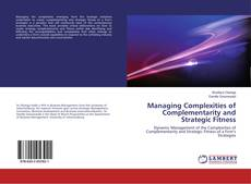 Bookcover of Managing Complexities of Complementarity and Strategic Fitness