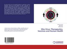 Zika Virus: Therapeutics, Vaccines and Human Health的封面