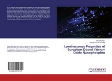Bookcover of Luminescence Properties of Europium Doped Yttrium Oxide Nanophosphor