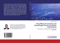 Bookcover of The Effect of Lorentz and Centrifugal Forces on Gases and Plasma
