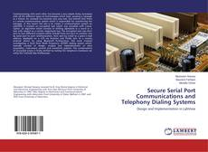 Bookcover of Secure Serial Port Communications and Telephony Dialing Systems