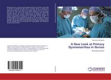 Bookcover of A New Look at Primary Dysmenorrhea in Nurses