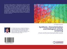 Bookcover of Synthesis, characterization and biological activity screening