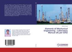 Bookcover of Elements of Mechanical Engineering - Laboratory Manual (As per GTU)