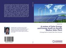 Bookcover of A review of Solar Energy and Energy Audit on Harsha Abakus Solar Plant