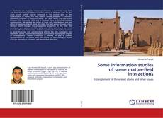 Bookcover of Some information studies of some matter-field interactions