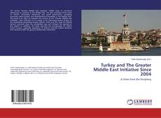 Bookcover of Turkey and The Greater Middle East Initiative Since 2004