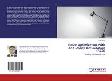 Bookcover of Route Optimization With Ant Colony Optimization (ACO)