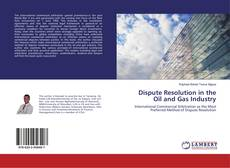 Bookcover of Dispute Resolution in the Oil and Gas Industry