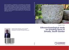 Buchcover von Ethnoarchaeological study on Grinding Stone in Simada, South Gondar