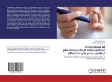 Portada del libro de Evaluation of pharmaceutical intervention effect in glicemic control