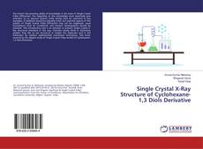 Bookcover of Single Crystal X-Ray Structure of Cyclohexane- 1,3 Diols Derivative