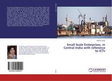 Bookcover of Small Scale Enterprises, in Central India with reference to ICTs
