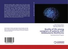 Buchcover von Quality of life among caregivers of patients with Glioblastoma Multiforme