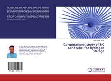 Bookcover of Computational study of SiC nanotubes for hydrogen storage