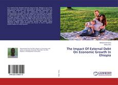 Bookcover of The Impact Of External Debt On Economic Growth In Ehiopia