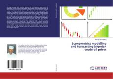 Bookcover of Econometrics modelling and forecasting Nigerian crude oil prices