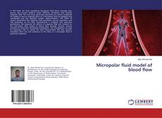 Bookcover of Micropolar fluid model of blood flow