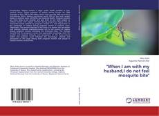 """Bookcover of """"When I am with my husband,I do not feel mosquito bite"""""""