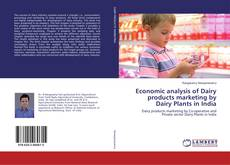 Bookcover of Economic analysis of Dairy products marketing by Dairy Plants in India