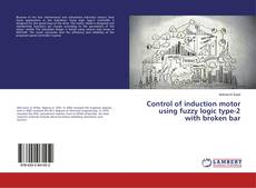 Buchcover von Control of induction motor using fuzzy logic type-2 with broken bar
