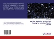 Bookcover of Factors affecting willingness to pay for curative health service