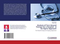 Analysis of Turn Around Timings For a Hospital - A Six Sigma Approach kitap kapağı