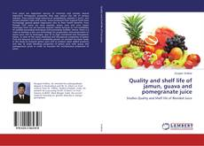 Bookcover of Quality and shelf life of jamun, guava and pomegranate juice