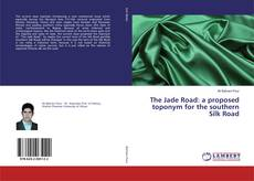 Bookcover of The Jade Road: a proposed toponym for the southern Silk Road