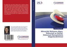 Mimaride Malzeme Algısı: Dokunsal ve Görsel-Dokunsal Deneyimlerin Değerlendirilmesi kitap kapağı