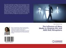 Bookcover of The Influence of Mass Media in Shaping HIV and AIDS Risk Perceptions