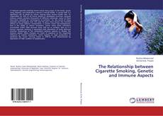 Bookcover of The Relationship between Cigarette Smoking, Genetic and Immune Aspects