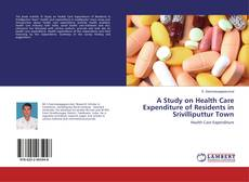 Bookcover of A Study on Health Care Expenditure of Residents in Srivilliputtur Town
