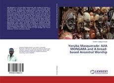 Bookcover of Yoruba Masquerade: AJIA MONGARA and A broad-based Ancestral Worship