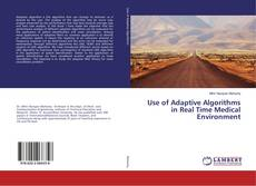 Bookcover of Use of Adaptive Algorithms in Real Time Medical Environment