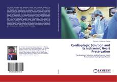 Cardioplegic Solution and Its Ischaemic Heart Preservation的封面