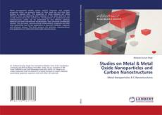 Studies on Metal & Metal Oxide Nanoparticles and Carbon Nanostructures的封面