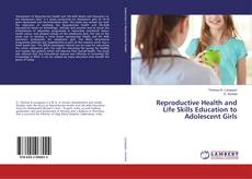 Bookcover of Reproductive Health and Life Skills Education to Adolescent Girls