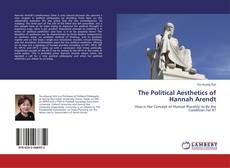 Bookcover of The Political Aesthetics of Hannah Arendt