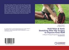 Bookcover of Hold Relax & Static Stretching After Hip Surgery to Improve Knee ROM