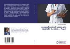 Bookcover of Interprofessional working in hospitals: the case of Nepal