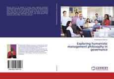 Bookcover of Exploring humanistic management philosophy in governance