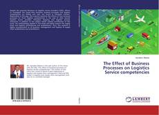 Bookcover of The Effect of Business Processes on Logistics Service competencies